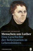 Menschen um Luther - Eine Geschichte der Reformation in Lebensbildern - Gerhard Markert - Martin Luther, Christentum - Thorbecke (Schwabenverlag)