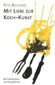 Mit Liebe zur Koch-Kunst - Mit Illustrationen von Georg Baselitz - Rita Batliner - Georg Baselitz - Van Eck Verlag
