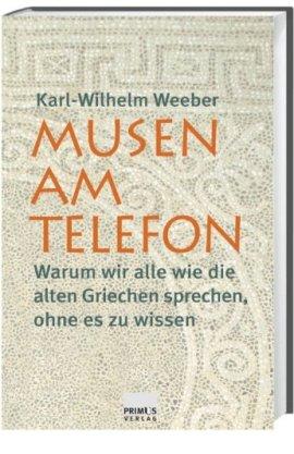 Musen am Telefon – Warum wir alle wie die alten Griechen sprechen, ohne es zu wissen – Karl-Wilhelm Weeber – Primus Verlag – Bücher & Literatur Sachbücher Kunst & Kultur – Charts & Bestenlisten