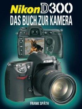 Nikon D300 – Das Buch zur Kamera – Frank Späth – Fotografie – Point of Sale Verlag – Bücher (Bildband) Sachbücher Foto & Video, Ratgeber – Charts & Bestenlisten