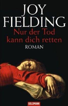 nur der tod kann dich retten joy fielding goldmann random house buch bestseller romane. Black Bedroom Furniture Sets. Home Design Ideas