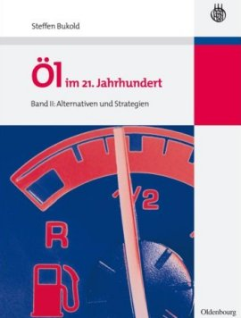 Öl im 21. Jahrhundert – Band II: Alternativen und Strategien – Steffen Bukold – Oldenbourg Wissenschaftsverlag – Bücher (Bildband) Sachbücher Forschung & Wissen, Wirtschaft & Business – Charts & Bestenlisten