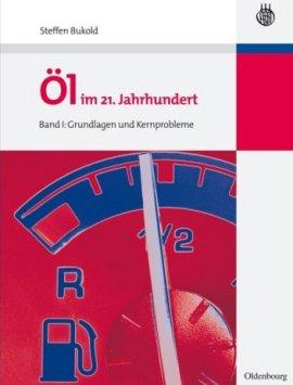 Öl im 21. Jahrhundert – Band I: Grundlagen und Kernprobleme – Steffen Bukold – Oldenbourg Wissenschaftsverlag – Bücher (Bildband) Sachbücher Forschung & Wissen, Wirtschaft & Business – Charts & Bestenlisten