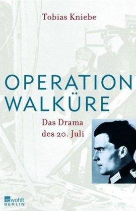 Operation Walküre – Das Drama des 20. Juli – Tobias Kniebe – Nationalsozialismus, von Stauffenberg – Rowohlt Verlag (Rowohlt) – Bücher & Literatur Sachbücher Geschichte & Archäologie – Charts & Bestenlisten