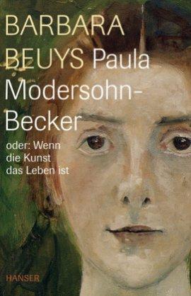 Paula Modersohn-Becker oder: Wenn die Kunst das Leben ist – Barbara Beuys – Bücher & Literatur Sachbücher Biografie, Kunst & Kultur – Charts, Bestenlisten, Top 10, Hitlisten, Chartlisten, Bestseller-Rankings