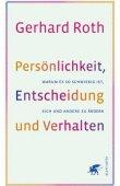 Persönlichkeit, Entscheidung und Verhalten - Warum es so schwierig ist, sich und andere zu ändern - Gerhard Roth - Neurologie - Klett-Cotta