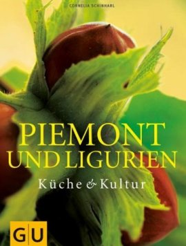 Piemont und Ligurien – Küche & Kultur – Reihe GU für die Sinne – Cornelia Schinharl – Gräfe & Unzer (Ganske) – Bücher (Bildband) Sachbücher Kochbuch – Charts & Bestenlisten