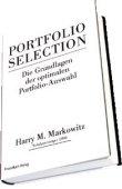 Portfolio Selection - Die Grundlagen der optimalen Portfolio-Auswahl