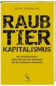 Raubtierkapitalismus - Wie Superspekulanten, Finanzjongleure und Firmenjäger eine Weltfinanzkrise provozieren - Dieter Balkhausen - Globalisierung, Systemkritik - Fackelträger