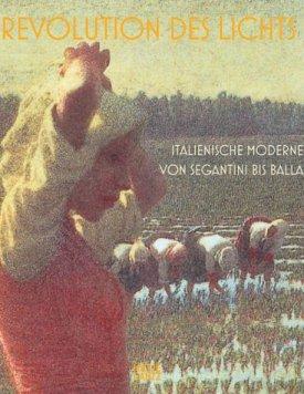 Revolution des Lichts – Italienische Moderne von Segantini bis Balla – Zürcher Kunstgesellschaft, Kunsthaus Zürich – Ausstellungskatalog, Divisionismus – Hatje Cantz – Bücher (Bildband) Sachbücher Bildband, Kunst & Kultur – Charts & Bestenlisten