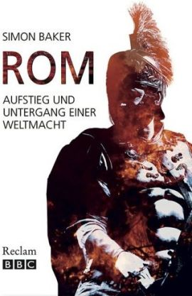 Rom – Aufstieg und Untergang einer Weltmacht – Simon Bakerq – Antike – Reclam – Bücher & Literatur Sachbücher Geschichte – Charts & Bestenlisten