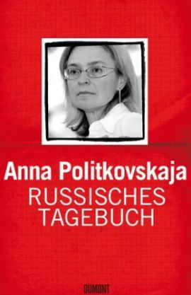 Russisches Tagebuch – Anna Politkovskaja – Russland, Journalismus – Bücher & Literatur Sachbücher Politik, Gesellschaft – Charts, Bestenlisten, Top 10, Hitlisten, Chartlisten, Bestseller-Rankings