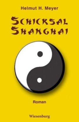 Schicksal Shanghai – Helmut H. Meyer – China – Wiesenburg – Bücher & Literatur Romane & Literatur Roman – Charts & Bestenlisten