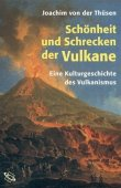 Schönheit und Schrecken der Vulkane - Zur Kulturgeschichte des Vulkanismus - Joachim von der Thüsen - WBG