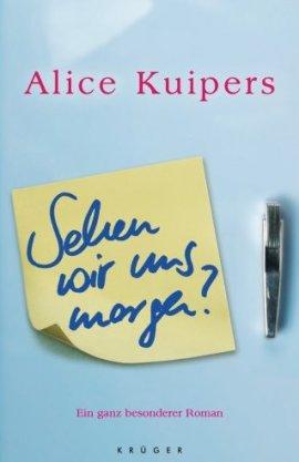 Sehen wir uns morgen? – Ein ganz besonderer Roman – Alice Kuipers – Krüger (Fischerverlage) – Bücher & Literatur Romane & Literatur Roman – Charts & Bestenlisten