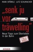 Senk ju vor träwelling - Neue Tipps zum Überleben in der Bahn - 2. Folge des Bestsellers - Mark Spörrle, Lutz Schumacher - Herder Verlag