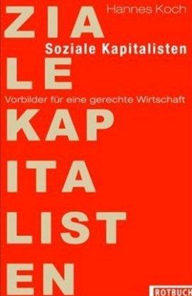 Soziale Kapitalisten – Vorbilder für eine gerechte Wirtschaft – Hannes Koch – Globalisierung, Systemkritik – Rotbuch (Eulenspiegel) – Bücher & Literatur Sachbücher Wirtschaft – Charts & Bestenlisten
