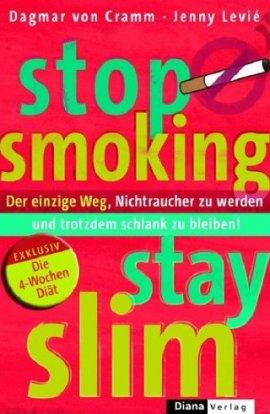 Stop Smoking – Stay Slim – Die 4-Wochen-Diät. Der einzige Weg, Nichtraucher zu werden und trotzdem schlank zu bleiben – Dagmar von Cramm, Jenny Levié – Diät – Diana Verlag (Random House) – Bücher & Literatur Sachbücher Ratgeber, Ernährung & Gesundheit – Charts & Bestenlisten