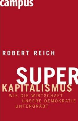 Superkapitalismus – Wie die Wirtschaft unsere Demokratie untergräbt – Robert Reich – Systemkritik – Campus – Bücher & Literatur Sachbücher Wirtschaft & Business, Politik & Gesellschaft – Charts & Bestenlisten
