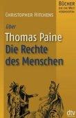 Thomas Paine - Die Rechte des Menschen - Bücher, die die Welt veränderten - Christopher Hitchens - Menschenrechte