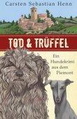 Tod & Trüffel - Ein Hundekrimi aus dem Piemont - Carsten Sebastian Henn - List Verlag (Ullstein)
