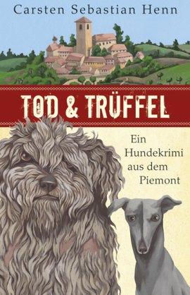 Tod & Trüffel – Ein Hundekrimi aus dem Piemont – Carsten Sebastian Henn – List Verlag (Ullstein) – Bücher & Literatur Romane & Literatur Krimis & Thriller – Charts & Bestenlisten