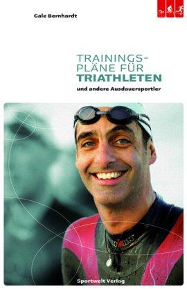 Trainingspläne für Triathleten und andere Ausdauersportler – Gale Bernhardt – Triathlon – Sportwelt Verlag – Bücher & Literatur Sachbücher Sport & Fitness – Charts & Bestenlisten