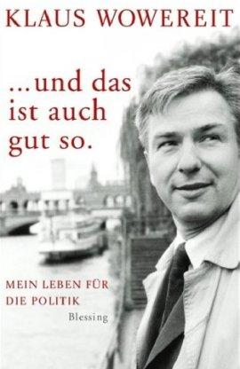 Und das ist auch gut so – Mein Leben für die Politik – Klaus Wowereit, Hajo Schumacher – Politikerbiografie – Blessing (Random House) – Bücher & Literatur Sachbücher Biografie, Politik – Charts & Bestenlisten