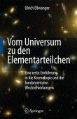 Vom Universum zu den Elementarteilchen - Eine erste Einführung in die Kosmologie - und die fundamentalen Wechselwirkungen - Ulrich Ellwanger - Universum - Springer Verlag