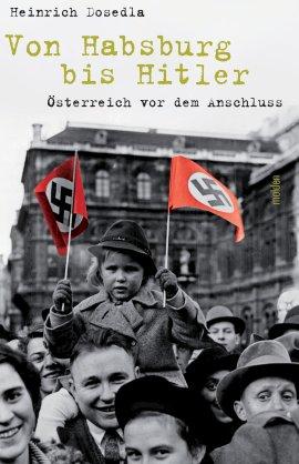 Von Habsburg bis Hitler – Österreich vor dem Anschluss – Heinrich Dosedla – Nationalsozialismus, Österreich – Molden Verlag (Styria) – Bücher & Literatur Sachbücher Geschichte – Charts & Bestenlisten