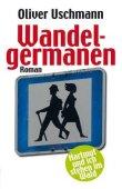 Wandelgermanen - Hartmut und ich stehen im Wald - Oliver Uschmann - Scherz (Fischerverlage)