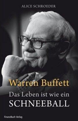 Warren Buffett – Das Leben ist wie ein Schneeball – Alice Schroeder – FinanzBuch Verlag – Bücher & Literatur Sachbücher Biografie, Wirtschaft & Business – Charts & Bestenlisten