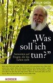 Was soll ich tun? - Antworten auf Fragen, die das Leben stellt - Anselm Grün - Herder Verlag