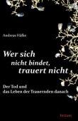 Wer sich nicht bindet, trauert nicht - Der Tod und das Leben der Trauernden danach - Andreas Häfke - Tectum