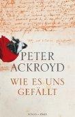 Wie es uns gefällt - Peter Ackroyd - Historischer Thriller - Knaus (Random House)