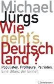 Wie geht's, Deutschland? - Populisten. Profiteure. Patrioten. Eine Bilanz der Einheit - Michael Jürgs - C. Bertelsmann (Random House)