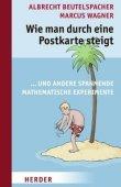Wie man durch eine Postkarte steigt und andere spannende mathematische Experimente - Albrecht Beutelspacher, Marcus Wagner - Mathematik - Herder Verlag