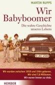 Wir Babyboomer - Die wahre Geschichte unseres Lebens - Martin Rupps - Herder Verlag