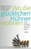 Wo die glücklichen Hühner wohnen - Vom richtigen und vom falschen Essen - Martina Meuth, Bernd Neuner-Duttenhofer - Lübbe Verlag