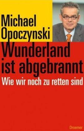 Wunderland ist abgebrannt - Wie wir noch zu retten sind - Michael Opoczynski - Bücher & Bestseller Sachbücher Wirtschaft, Gesellschaft - Charts, Bestenlisten, Top 10, Hitlisten, Chartlisten, Bestseller-Rankings