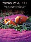 Wunderwelt Riff - Die Unterwasserparadiese Rotes Meer, Malediven, Malaysia und Karibik - Angelo Mojetta, Andrea Ferrari, Antonella Ferrari - White Star (Travel House Media)