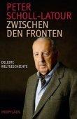 Zwischen den Fronten - Erlebte Weltgeschichte - Peter Scholl-Latour - Propyläen Verlag (Ullstein)