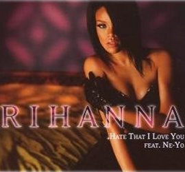 Hate That I Love You – Rihanna feat. Ne-Yo – Good Girl Gone Bad – Musik, CDs, Downloads Maxi-Single Black & Soul – Charts & Bestenlisten